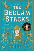 The Bedlam Stacks - By the Internationally Bestselling Author of The Watchmaker of Filigree Street ebook by Natasha Pulley