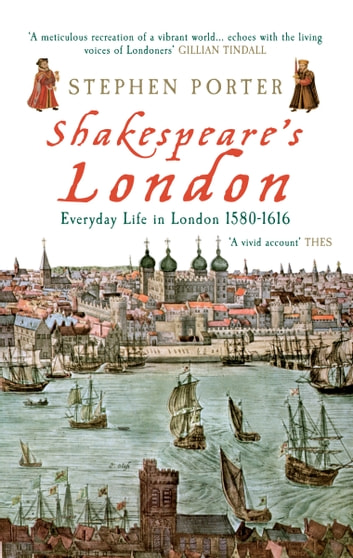 Shakespeare's London - Everyday Life in London 1580-1616 ebook by Stephen Porter