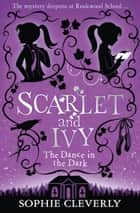 The Dance in the Dark (Scarlet and Ivy, Book 3) ebook by Sophie Cleverly