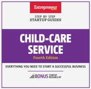 Child-Care Services - Step-by-Step Startup Guide ebook by The Staff of Entrepreneur Media