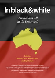 In black & white - Australians All at the Crossroads ebook by Rhonda Craven, Anthony Dillon, Nigel Parbury