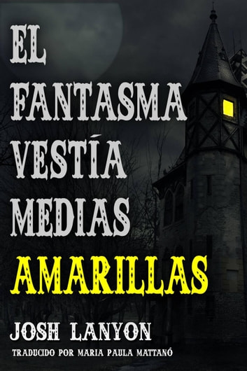 El Fantasma Vestía Medias Amarillas ebook by Josh Lanyon