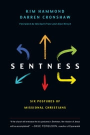 Sentness - Six Postures of Missional Christians ebook by Kim Hammond,Darren Cronshaw,Michael Frost,Alan Hirsch