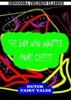 The Boy Who Wanted More Cheese eBook by William Elliot Griffis