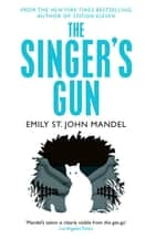 The Singer's Gun ebook by Emily St. John Mandel