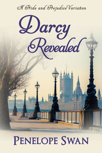 Darcy Revealed: A Pride and Prejudice Variation ebook by Penelope Swan