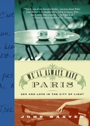 We'll Always Have Paris - Sex and Love in the City of Light ebook by John Baxter