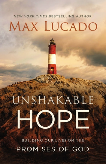 Unshakable Hope - Building Our Lives on the Promises of God ebook by Max Lucado