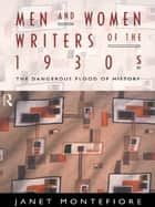 Men and Women Writers of the 1930s - The Dangerous Flood of History ebook by Janet Montefiore