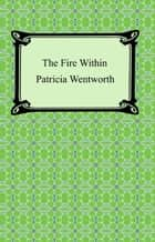 The Fire Within ebook by Patricia Wentworth
