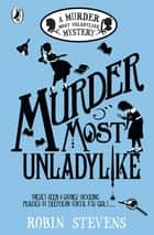 Murder Most Unladylike - A Murder Most Unladylike Mystery ebook by Robin Stevens