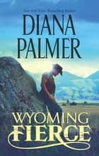 Wyoming Fierce (Mills & Boon M&B) ebook by Diana Palmer
