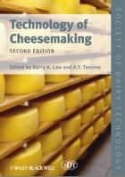 Technology of Cheesemaking ebook by Barry A. Law, Adnan Y. Tamime