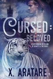Cursed: Beloved Book 3 (M/M Modern Retelling of Beauty & the Beast) - Cursed ebook by X. Aratare