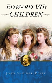 Edward VII's Children ebook by John Van der Kiste