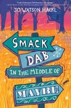 Smack Dab in the Middle of Maybe ebook by Jo Watson Hackl