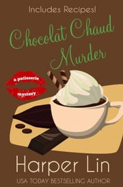 Chocolat Chaud Murder - A Patisserie Mystery with Recipes, #9 ebook by Harper Lin