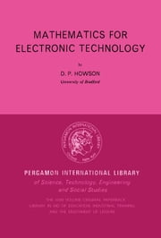 Mathematics for Electronic Technology: Pergamon International Library of Science, Technology, Engineering and Social Studies ebook by Howson, D. P.
