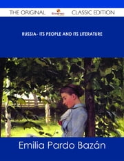 Russia- Its People and Its Literature - The Original Classic Edition ebook by Emilia Pardo Bazán