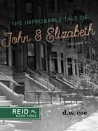 The Improbable Tale of John & Elizabeth Vol. 1 ebook by DW Cee