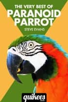 The Very Best of Paranoid Parrot ebook by Steve Evans