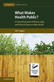 What Makes Health Public? ebook by Coggon, John
