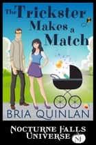 The Trickster Makes a Match - A Nocturne Falls Universe Story ebook by Bria Quinlan