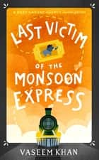 Last Victim of the Monsoon Express - A Baby Ganesh Agency novella ebook by