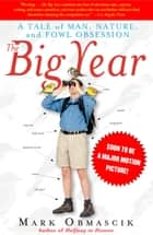 The Big Year - A Tale of Man, Nature, and Fowl Obsession ebook by Mark Obmascik