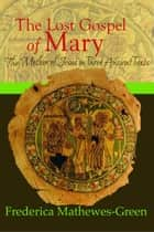 The Lost Gospel of Mary ebook by Frederica Mathewes-Green