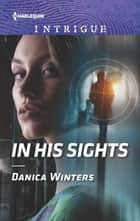 In His Sights ebook by Danica Winters