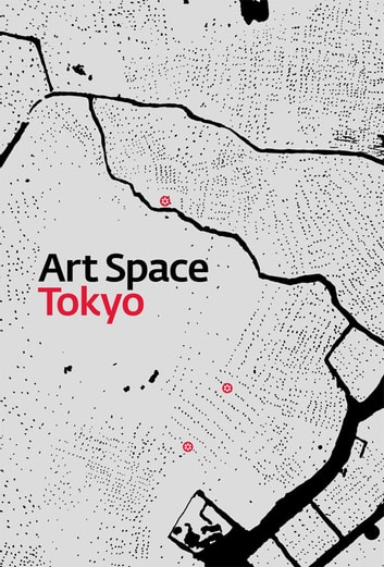 Art Space Tokyo - An intimate guide to the Tokyo art world ebook by Ashley Rawlings,Craig Mod