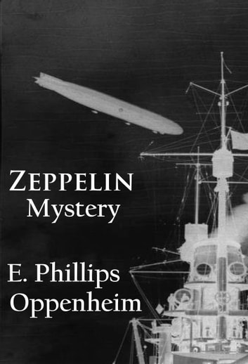 Zeppelin Mystery - classic ebook by E. Phillips Oppenheim