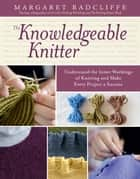 The Knowledgeable Knitter ebook by Margaret Radcliffe