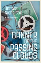 The Banner of the Passing Clouds ebook by Anthea Nicholson