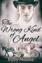 The Wrong Kind of Angel ebook by
