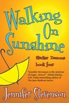 Walking On Sunshine - A Slacker Demons Novel ebook by Jennifer Stevenson