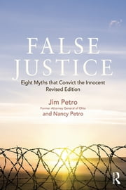 False Justice - Eight Myths that Convict the Innocent, Revised Edition ebook by Jim Petro,Nancy Petro