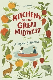 Kitchens of the Great Midwest - A Novel ebook by J. Ryan Stradal