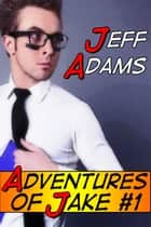 Adventures of Jake #1 ebook by Jeff Adams