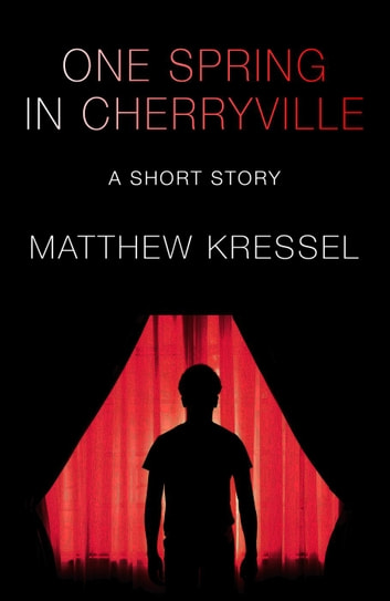 One Spring in Cherryville ebook by Matthew Kressel