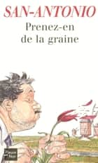 Prenez-en de la graine ebook by SAN-ANTONIO