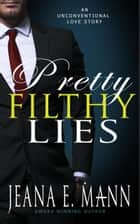 Pretty Filthy Lies - An Unconventional Love Story ebook by Jeana E. Mann