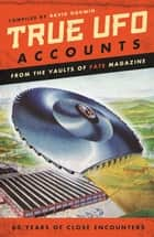 True UFO Accounts - From the Vaults of FATE Magazine ebook by David Godwin
