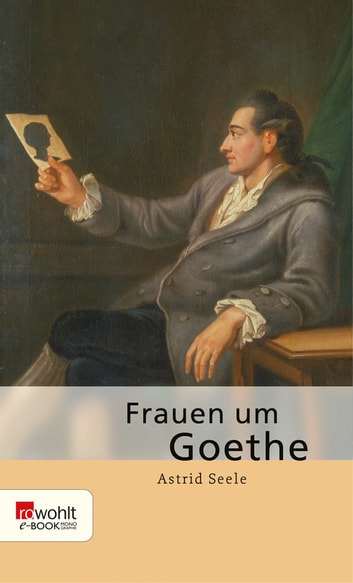Frauen um Goethe eBook by Astrid Seele