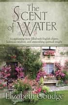 The Scent of Water eBook by Elizabeth Goudge