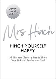 Hinch Yourself Happy - All The Best Cleaning Tips To Shine Your Sink And Soothe Your Soul ebook by Mrs Hinch