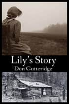 Lily's Story ebook by Don Gutteridge