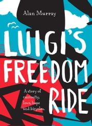 Luigi's Freedom Ride ebook by Alan Murray