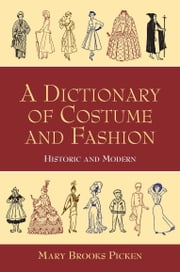 A Dictionary of Costume and Fashion - Historic and Modern ebook by Mary Brooks Picken